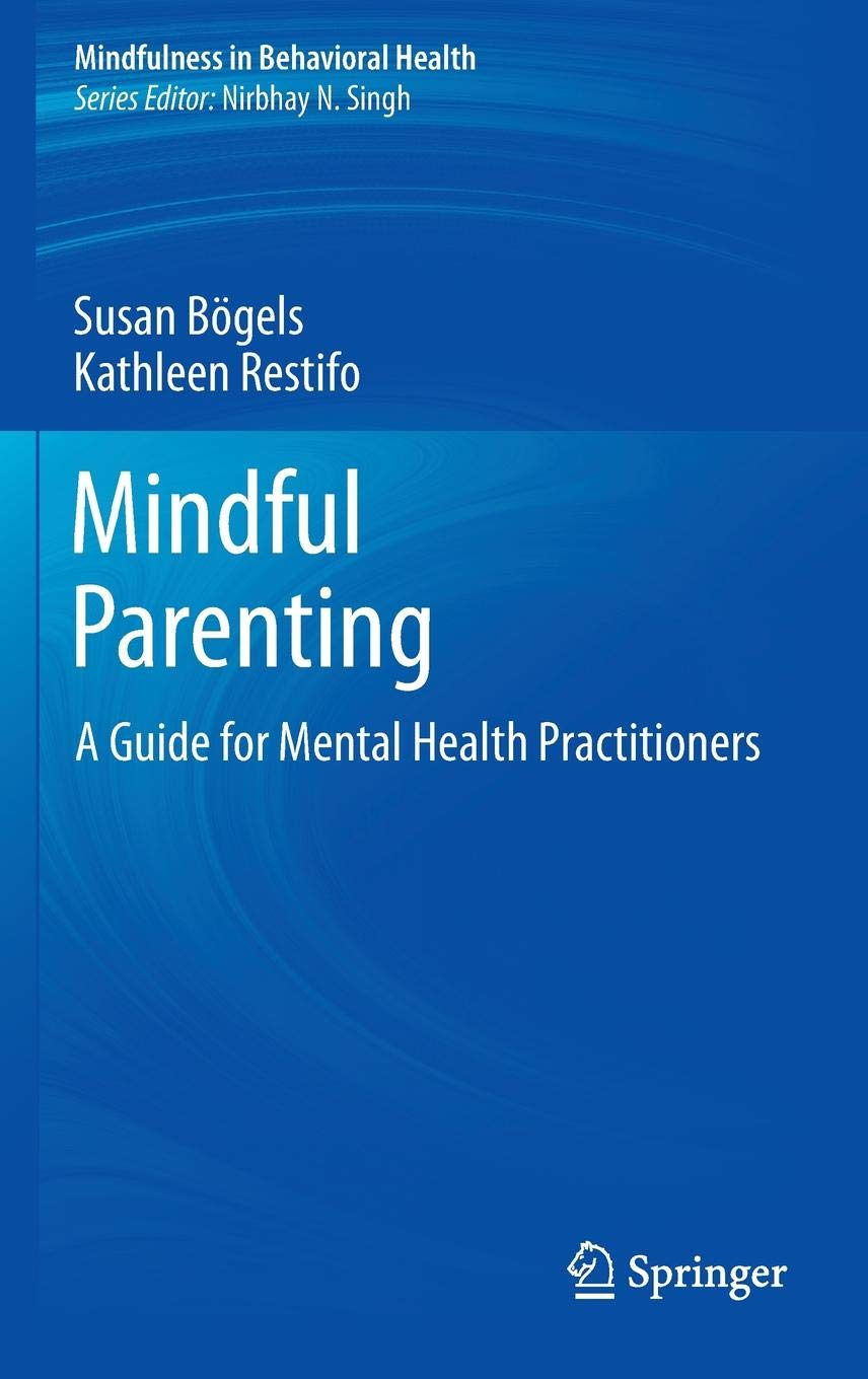 Mindful Parenting. A Guide For Mental Health Practitioners