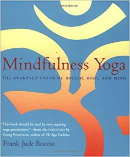 Mindfulness Yoga. The Awakened Union Of Breath, Body And Mind