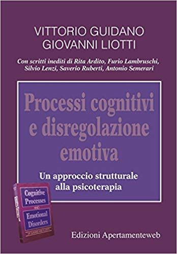 Processi Cognitivi E Disregolazione Emotiva. Un Approccio Strutturale Alla Psicoterapia