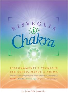 Risveglia I Chakra. Insegnamenti E Tecniche Per Corpo, Mente E Anima