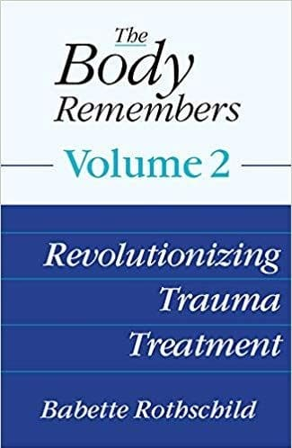 The Body Remembers Volume 2. Revolutionizing Trauma Treatment