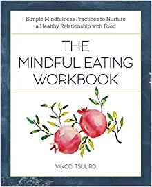 The Mindful Eating Workbook. Simple Mindfulness Practices To Nurture A Healthy Relationship With Food