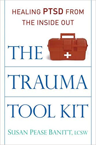 The Trauma Tool Kit: Healing PTSD From The Inside Out.The