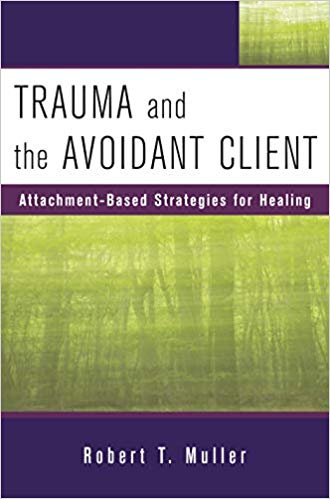 Trauma And The Avoidant Client. Attachment-Based Strategies For Healing