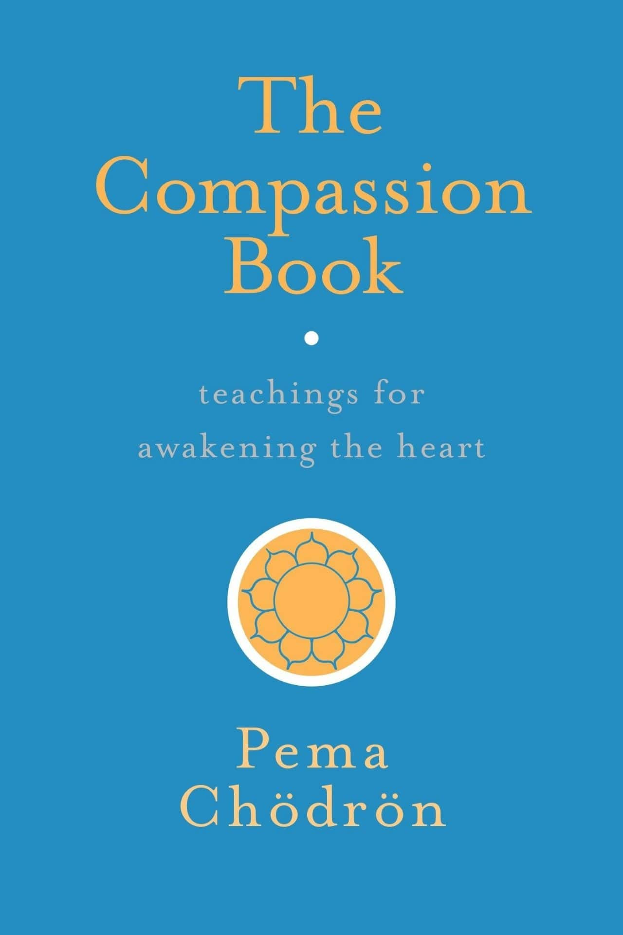 The Compassion Book: Teaching For Awakening The Heart