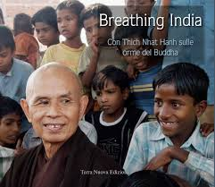 Breathing India. Con Thich Nhat Hanh Sulle Orme Del Buddha