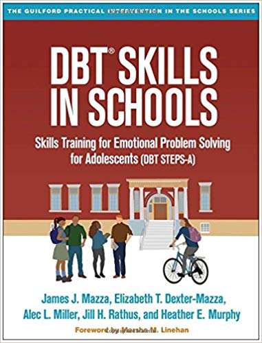 DBT Skills In Schools. Skills Training For Emotional Problem Solving For Adolescents (DBT STEPS-A)