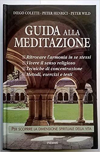 Guida Alla Meditazione. Per Scoprire La Dimensione Spirituale Della Vita