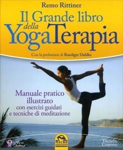 Il Grande Libro Dello Yoga Terapia. Manuale Pratico Illustrato Con Esercizi Guidati E Tecniche Di Meditazione