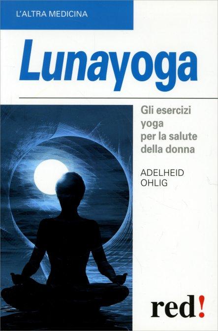 Lunayoga. Gli Esercizi Yoga Per La Salute Della Donna