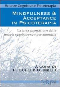 Mindfulness & Acceptance In Psicoterapia. La Terza Generazione Della Terapia Cognitivo- Comportamentale