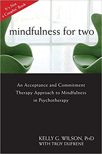 Mindfulness For Two. An Acceptance And Commitment Therapy Approach To Mindfulness In Psychotherapy