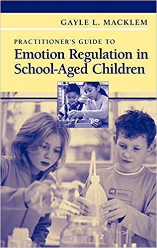 Practioner's Guide To Emotion Regulation In School-Aged Children
