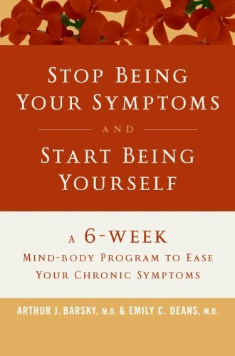 Stop Being Your Symptoms And Start Being Yourself. A 6 Week Mind – Body Program To Ease Your Chronic Symptoms