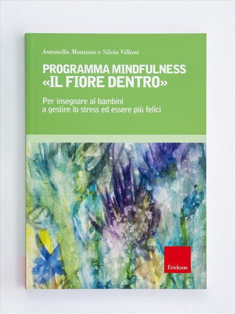 """Programma Mindfulness """"Il Fiore Dentro"""". Per Insegnare Ai Bambini A Gestire Lo Stress Ed Essere Più Felici"""
