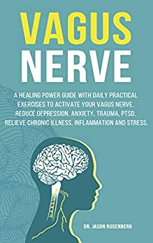 Vagus Nerve. A Healing Power Guide With Daily Practical Exercises To Activate Your Vagus Nerve