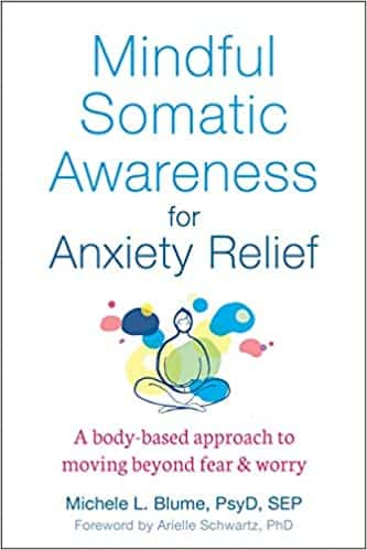 Mindful Somatic Awareness For Anxiety Relief. A Body-based Approach To Moving Beyond Fear & Worry
