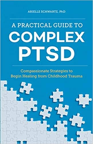A Practical Guide To Complex PTSD. Compassionate Strategies To Begin Healing From Childhood Trauma