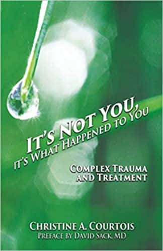 It's Not You, It's What Happened To You. Complex Trauma And Treatment