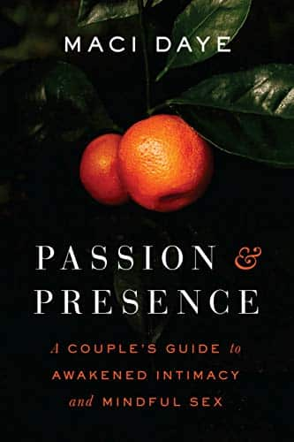 Passion & Presence. A Couple's Guide To Awakened Intimacy And Mindfulsex