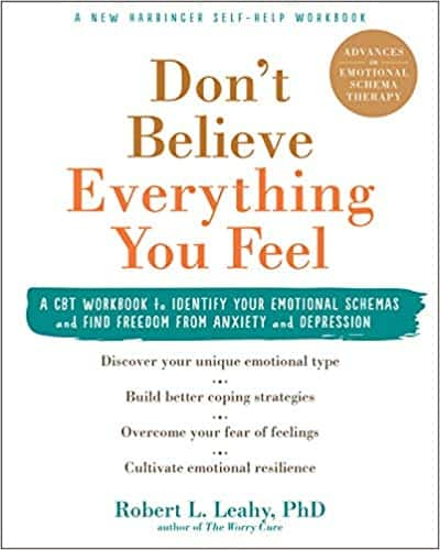 Don't Belive Everything You Feel.  A CBT Workbook To Identify Your Emotional Schemas And Find Freedom From Anxiety And Depression