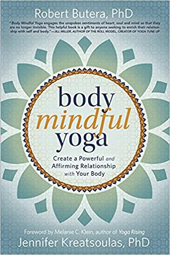 Body Mindful Yoga. Create A Powerful And Affirming Relationship With Your Body