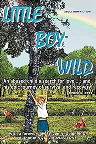 Little Boy Wild. An Abused Child's Search For Love… And His Epic Journey Of Survival!