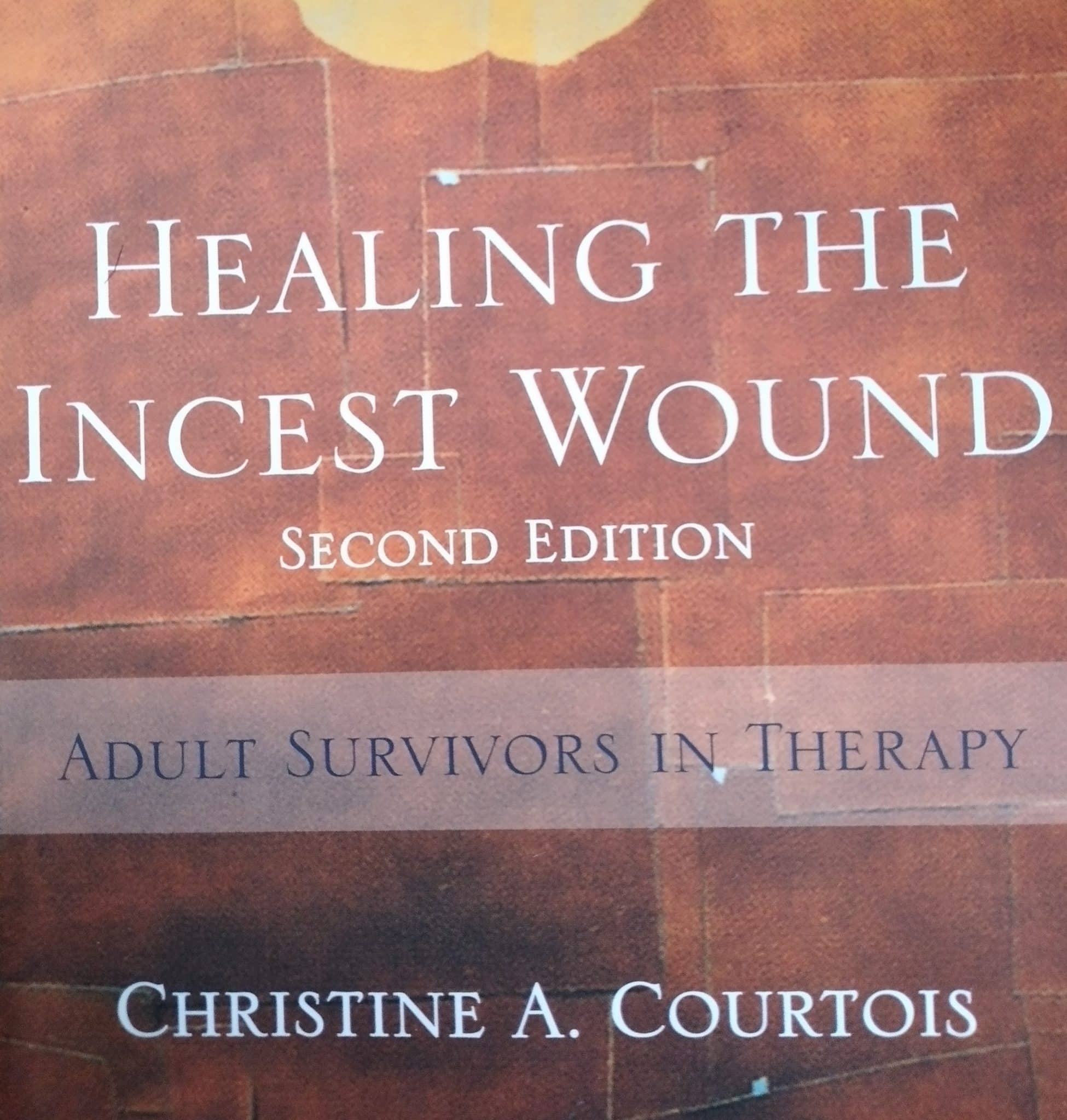 Healing The Incest Wound. Second Edition. Adult Survivors In Therapy