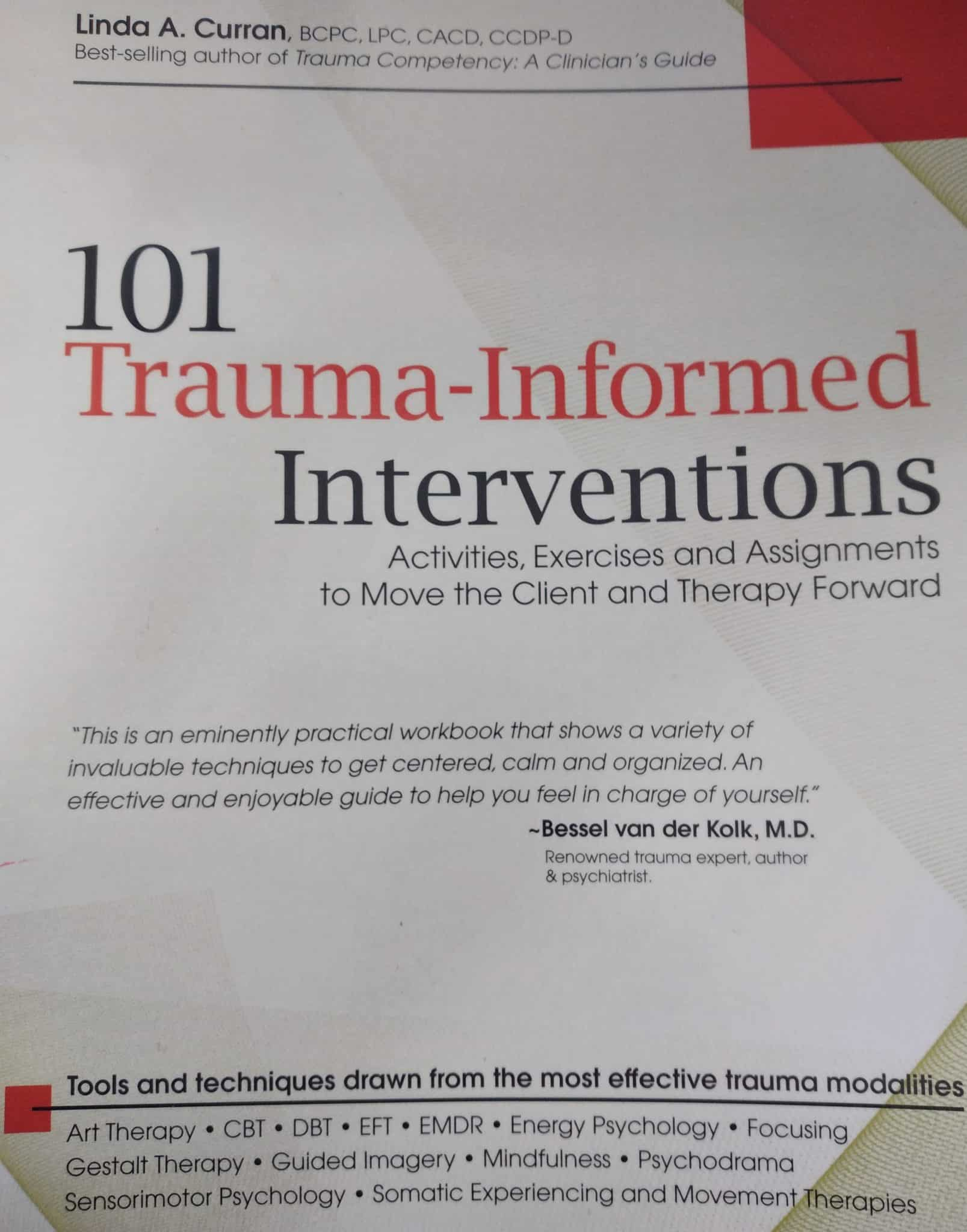 101 Trauma-informed Interventions. Activities, Exercises And Assignments To Move The Client And Therapy Forward