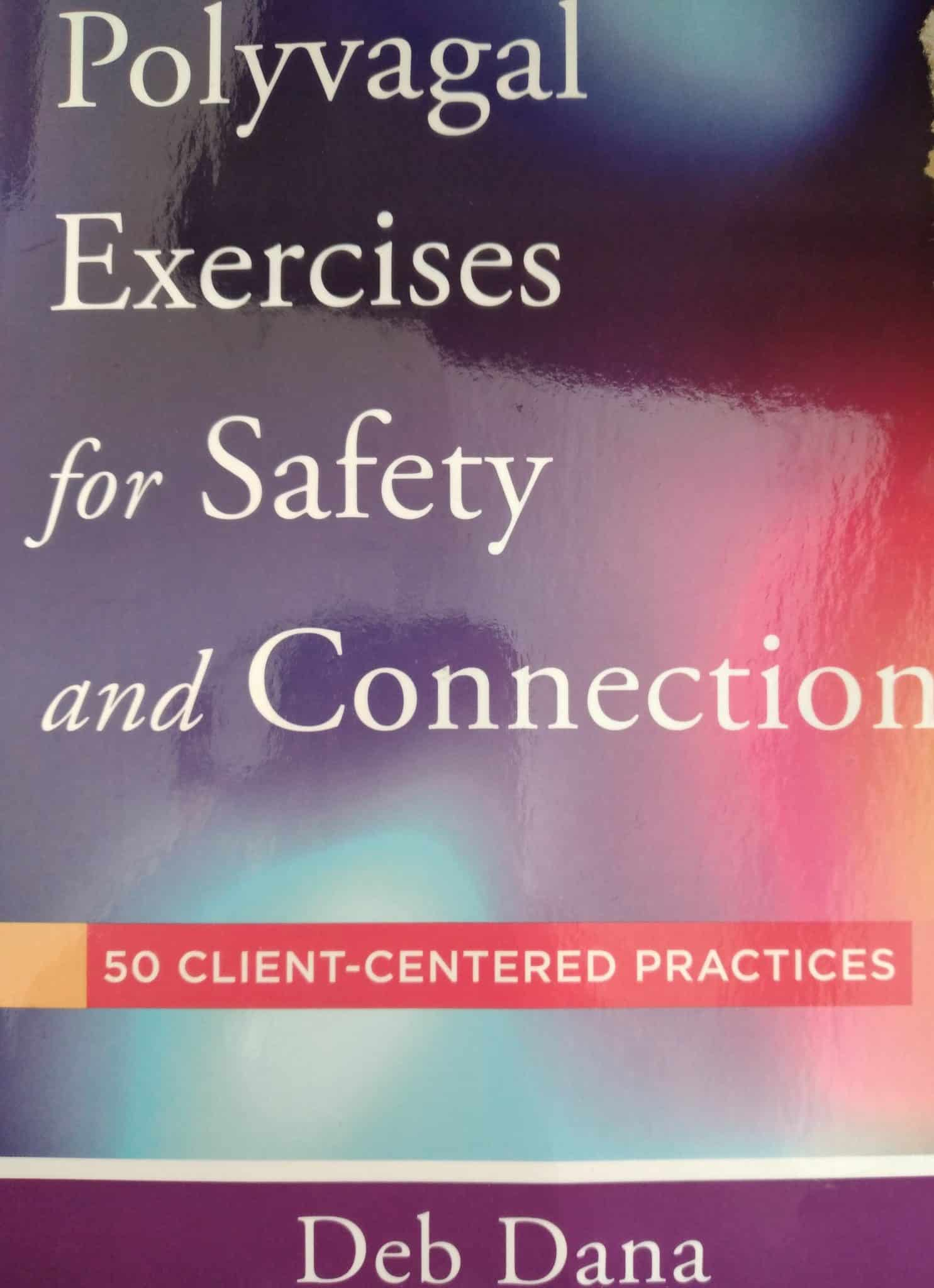 Polyvagal Exercises For Safety And Connection. 50 Client-centered Practices