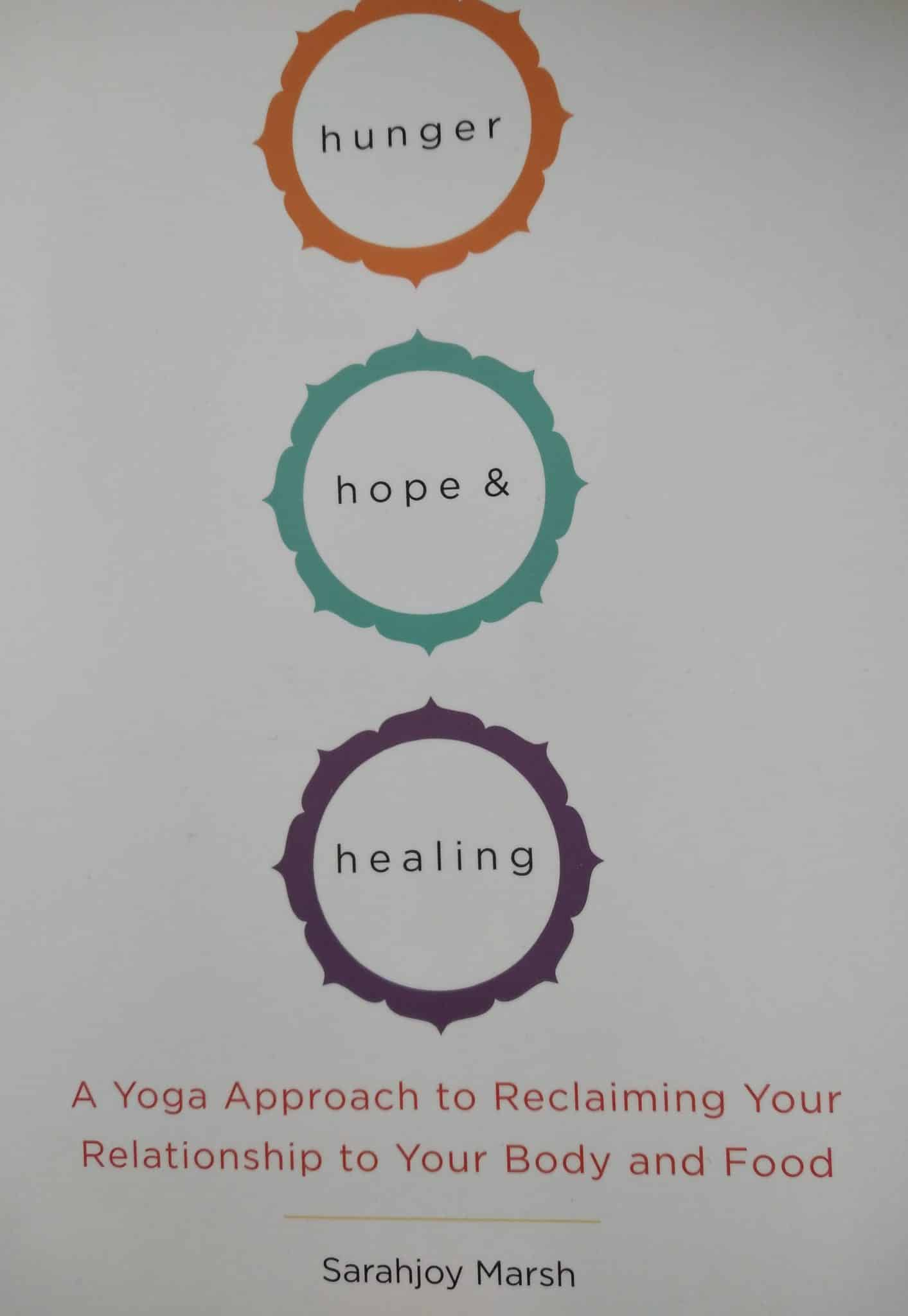 Hunger, Hope & Healing. A Yoga Approach To Reclaiming Your Relationship To Your Body And Food