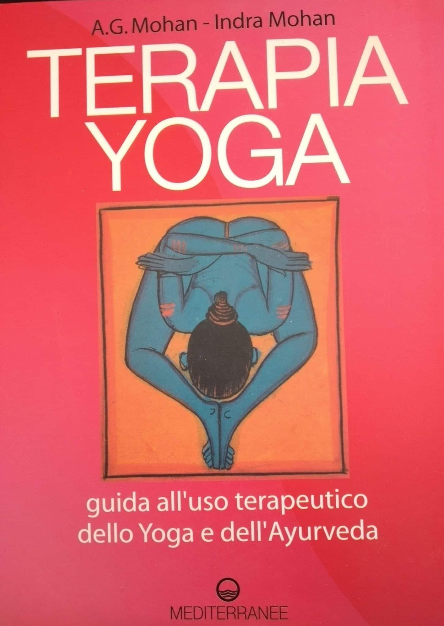 Terapia Yoga. Guida All'uso Terapeutico Dello Yoga E Dell'Ayurveda