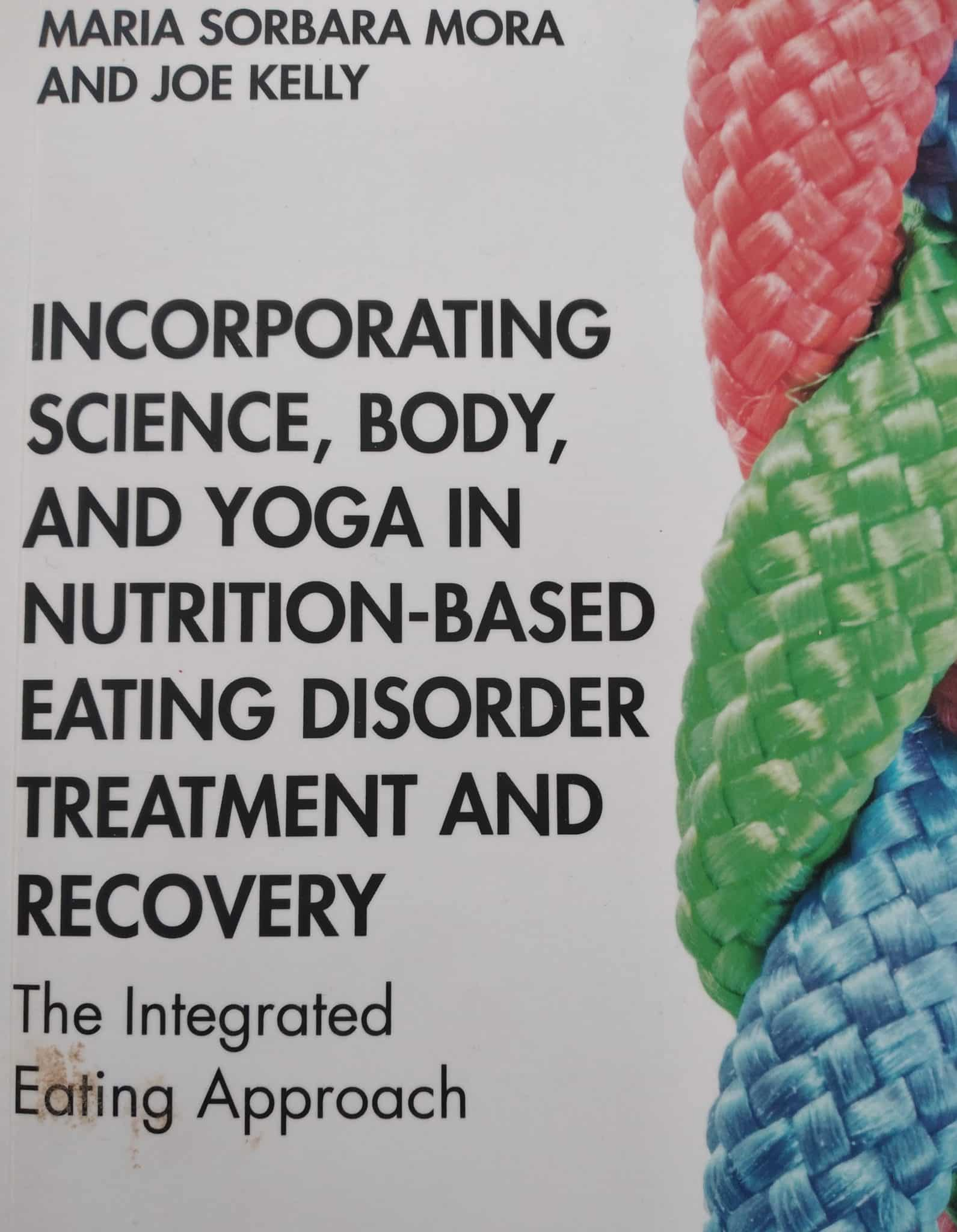 Incorporating Science, Body, And Yoga In Nutrition-based Eating Disorder Treatment And Recovery. The Integrated Eating Approach