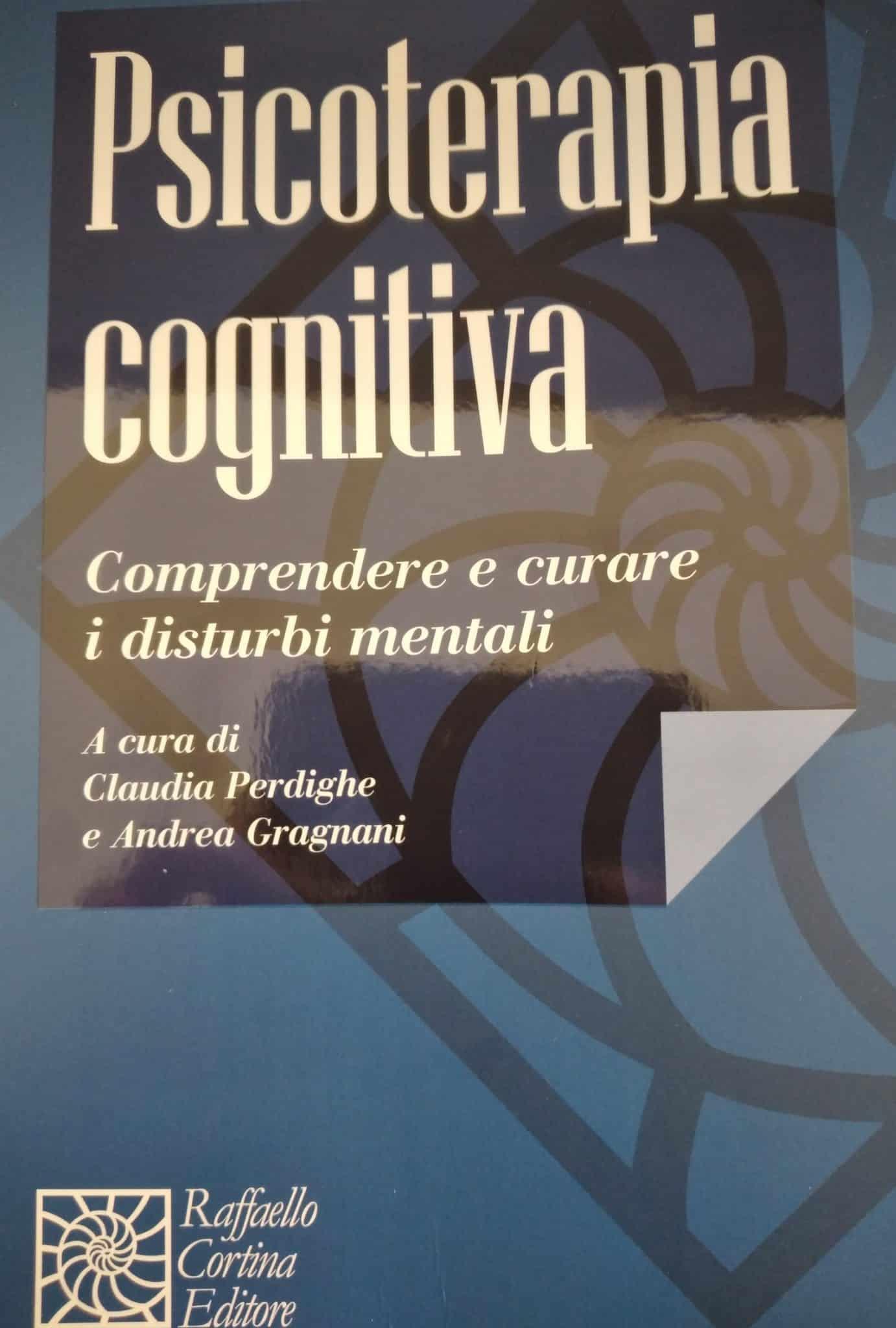 Psicoterapia Cognitiva. Comprendere E Curare I Disturbi Mentali