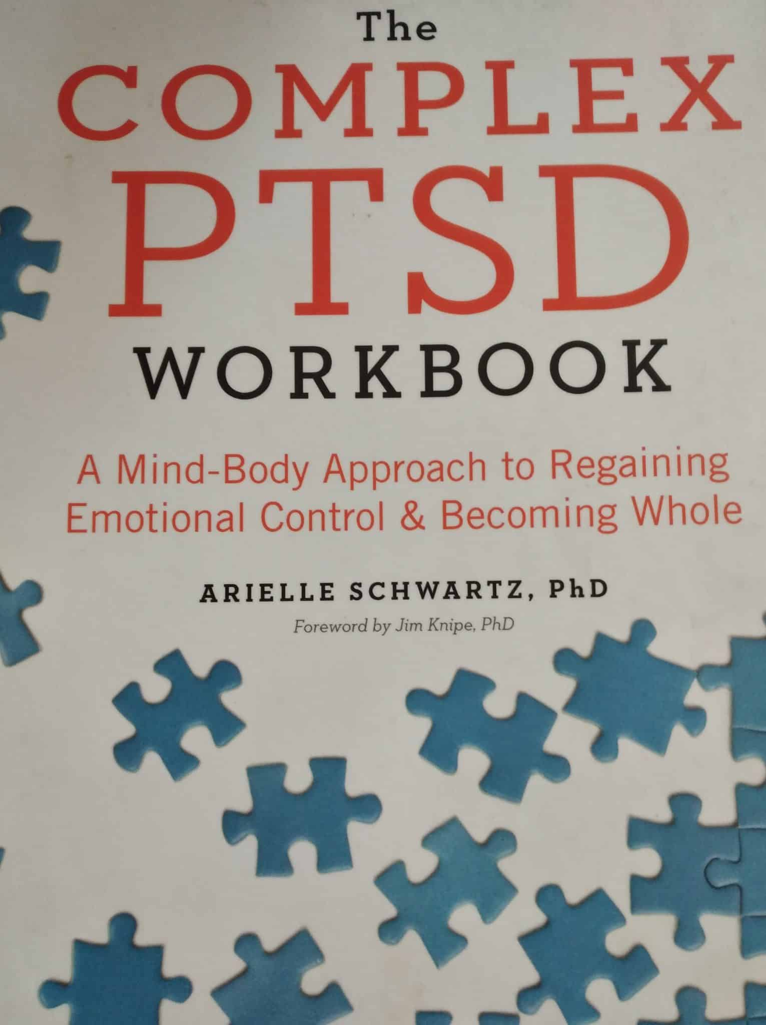 The Complex PTSD Workbook. A Mind-Body Approach To Regaining Emotional Control & Becoming Whole