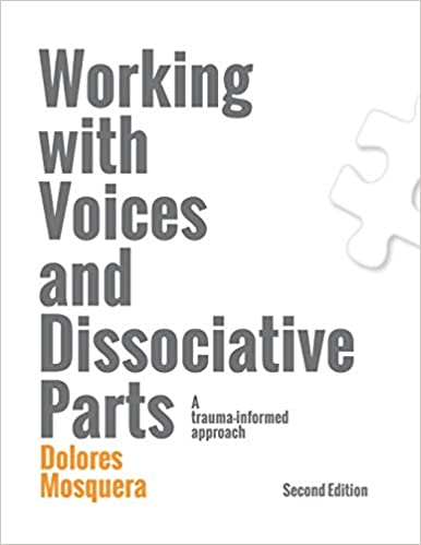 Working With Voices And Dissociative Parts. A Trauma-informed Approach