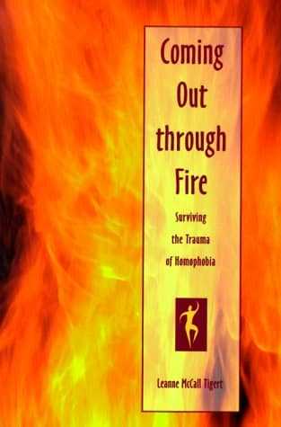 Coming Out Through Fire. Surviving The Trauma Of Homophobia