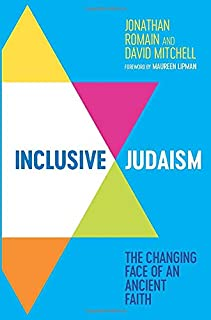 Inclusive Judaism. The Changing Face Of An Ancient Faith