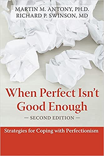 When Perfect Isn't Good Enough. Strategies For Coping With Perfectionism